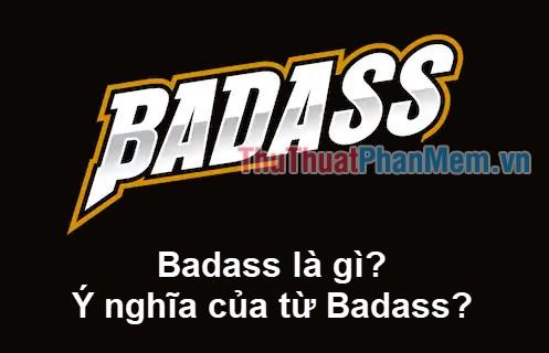 Badass là gì? Ý nghĩa của từ Badass