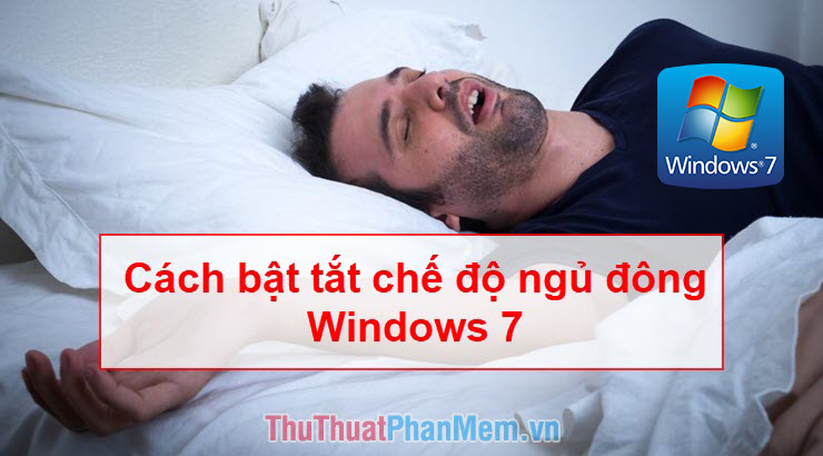 Cách bật, tắt chế độ ngủ đông (Hibernate) trong Windows 7