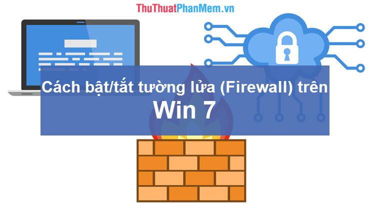 Cách bật tắt tường lửa (Firewall) trên Win 7