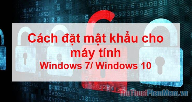 Cách đặt Password, mật khẩu cho máy tính, laptop