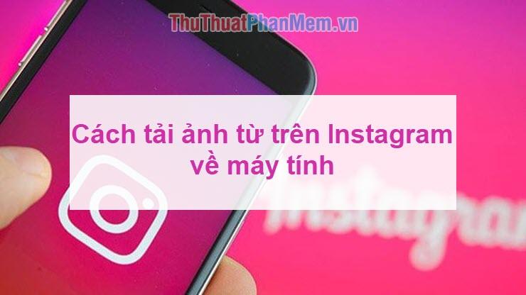 Cách tải ảnh trên Instagram về máy tính