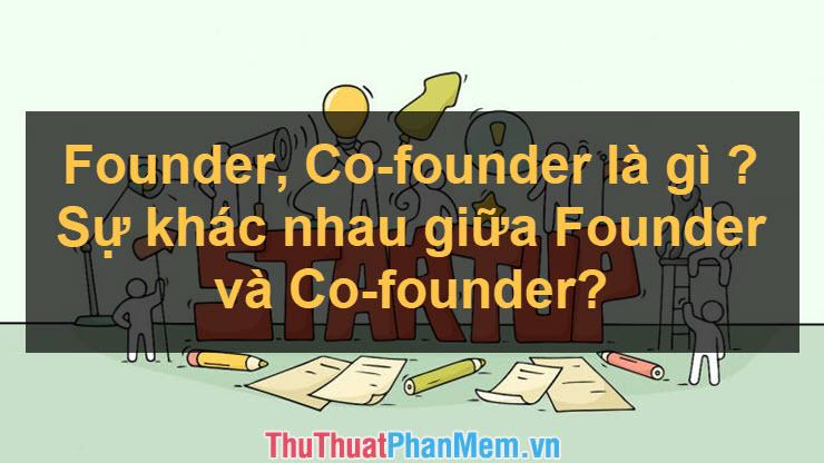 Founder, Co-founder là gì  Sự khác nhau giữa Founder và Co-founder