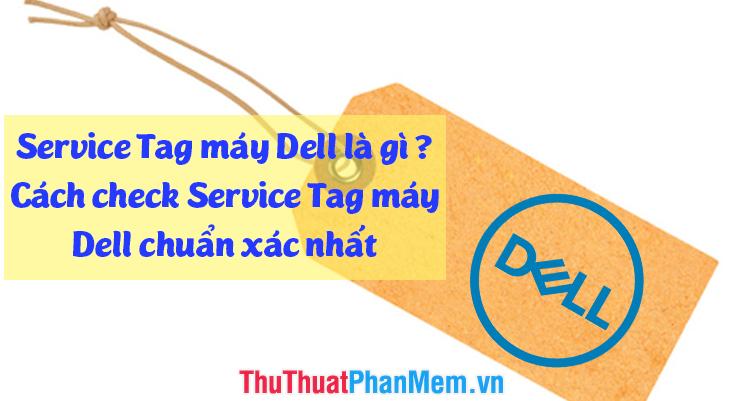 Service Tag máy Dell là gì? Cách check Service Tag Dell chính xác