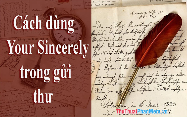 Your Sincerely là gì? Cách dùng Your Sincerely khi gửi thư