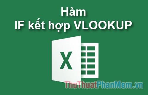 Cách dùng hàm IF kết hợp VLOOKUP (ví dụ và cách làm)