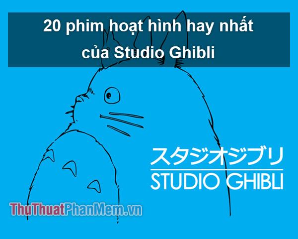 20 bộ phim hoạt hình hay nhất của Studio Ghibli (P1)