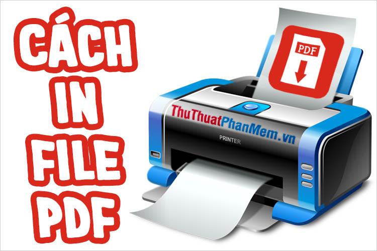 Cách in file PDF - Cách in tài liệu PDF đơn giản nhất