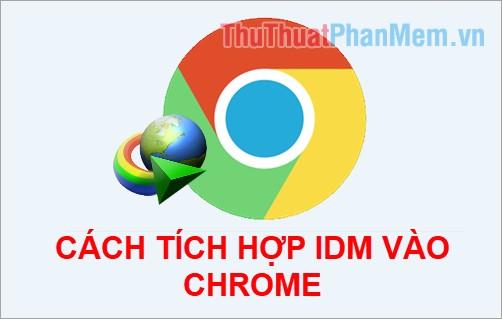 Cách thêm, tích hợp IDM vào Chrome - Thêm tiện ích IDM vào Chrome