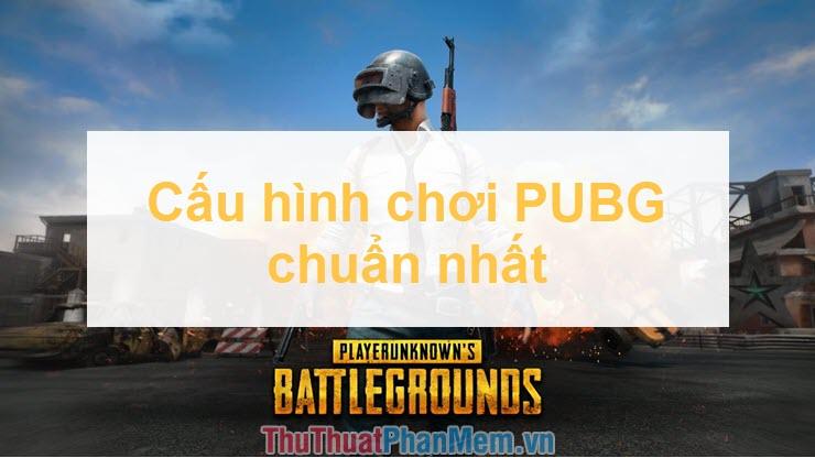 Cấu hình chuẩn để chơi PlayerUnknown (PUBG)