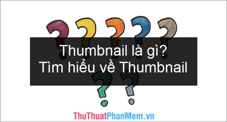 Thumbnail là gì?- Tìm hiểu về Thumbnail