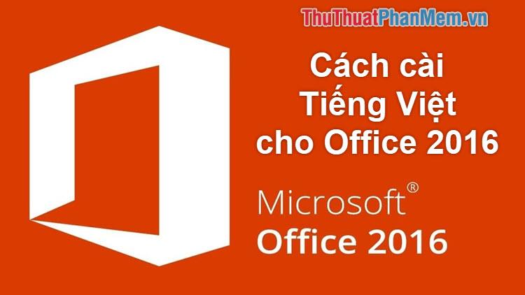 Cách cài tiếng việt cho Office 2016