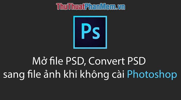 Cách xem nhanh file PSD không cần mở Photoshop