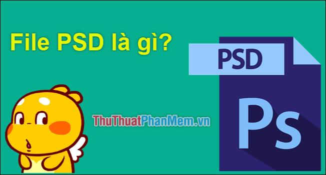 File PSD là gì? Dùng chương trình nào để mở?