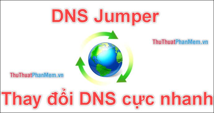 DNS Jumper - Thay đổi DNS cực nhanh, cực dễ để vào Facebook, tăng tốc mạng