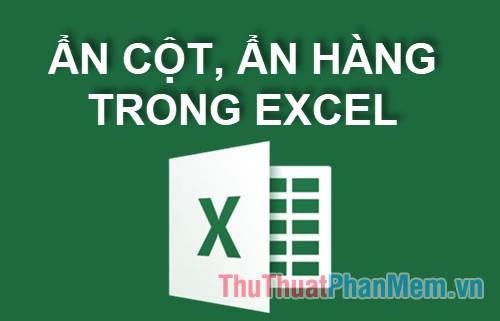 Cách ẩn cột, ẩn hàng trong Excel 2016, 2013, 2010