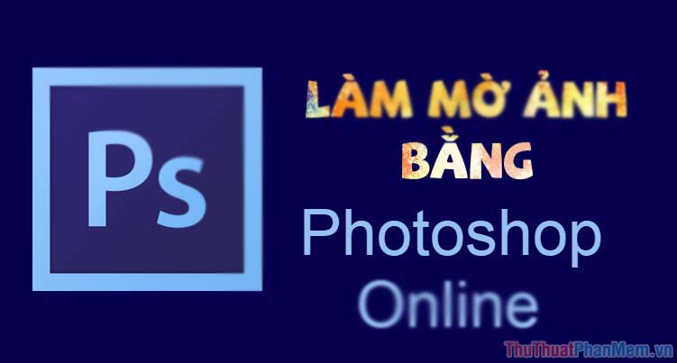 Cách làm mờ ảnh Online bằng Photoshop Online