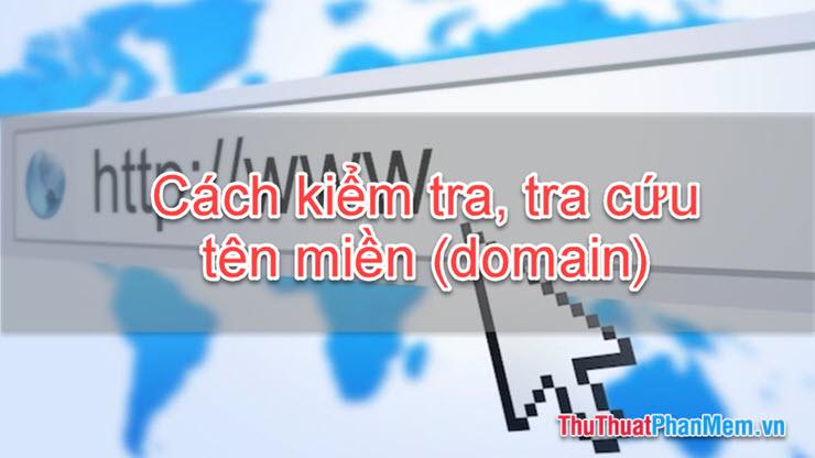 Hướng dẫn cách kiểm tra, tra cứu tên miền (Domain)