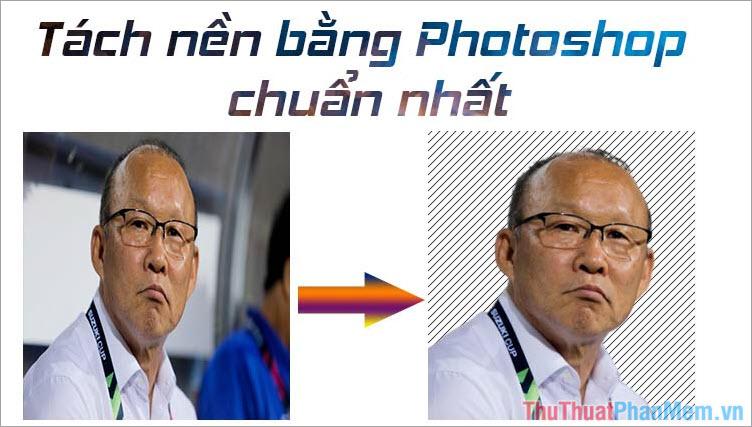 Cách tách nền trong Photoshop chuẩn