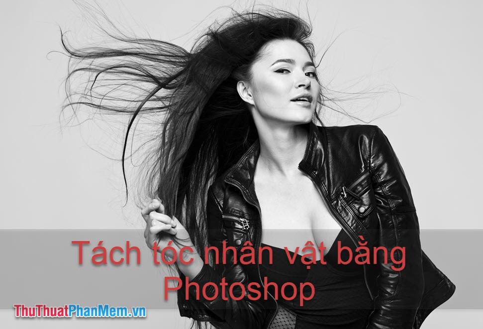 Cách tách tóc ra khỏi nền trong Photoshop