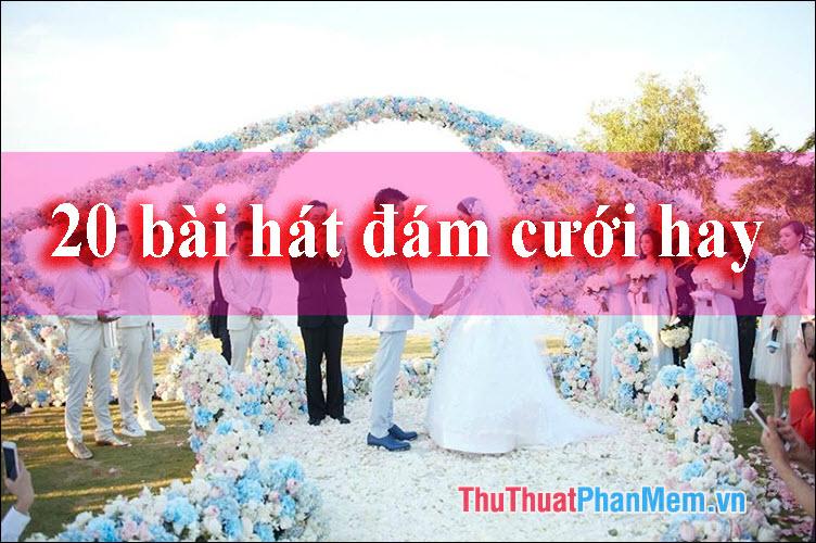 20 Bài hát đám cưới hay và thường được sử dụng nhất