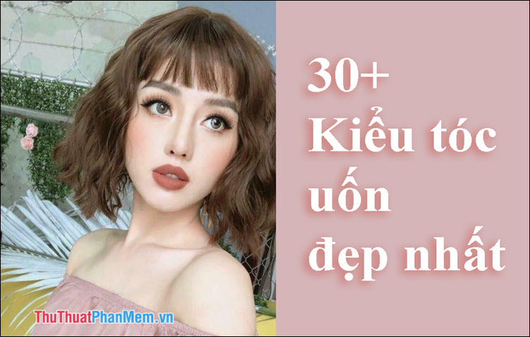 30+ Kiểu tóc uốn đẹp nhất 2019