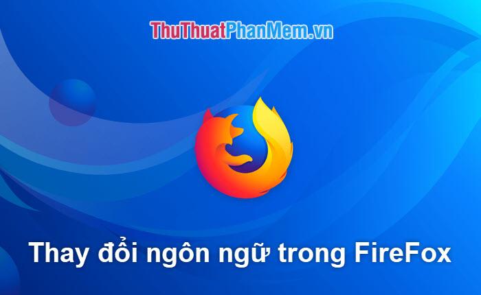 Cách đổi ngôn ngữ trên trình duyệt Firefox