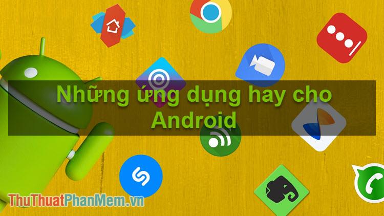 Những ứng dụng hay nhất cho Android