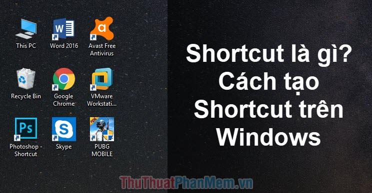 Shortcut là gì? Cách tạo Shortcut trên Windows