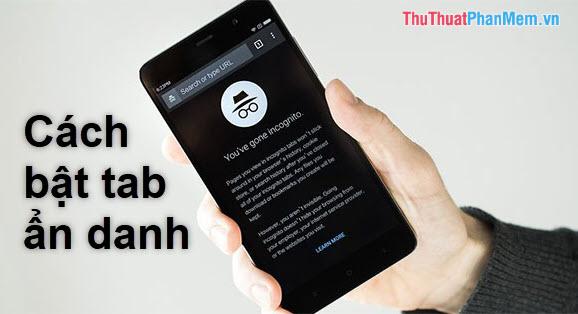 Cách dùng Tab ẩn danh trên điện thoại Android