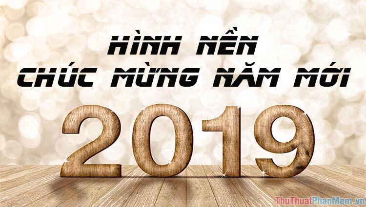 Hình nền chúc mừng năm mới 2019 - Hình nền tết 2019