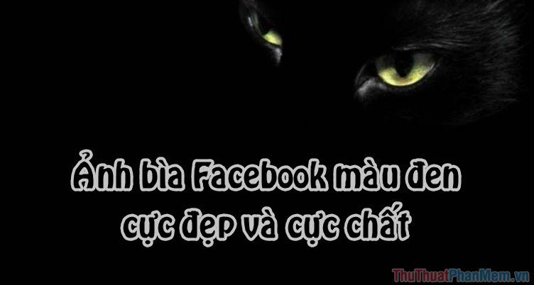 Ảnh bìa Facebook màu đen cực đẹp, cực chất