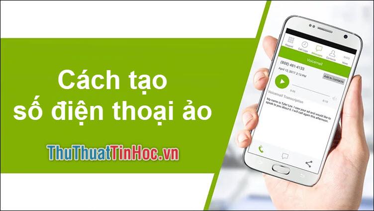 Cách tạo số điện thoại ảo dùng cho các dịch vụ Online