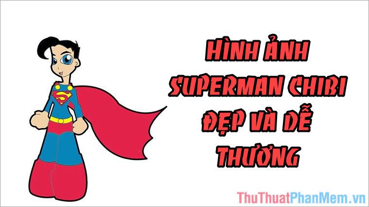 Superman Chibi - Hình chibi siêu nhân Superman đẹp và dễ thương