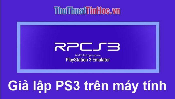 Cách giả lập PS3 trên PC bằng RPCS3