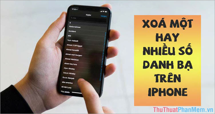 Cách xoá danh bạ trên iPhone, xóa 1 hoặc nhiều số trên iPhone cực nhanh