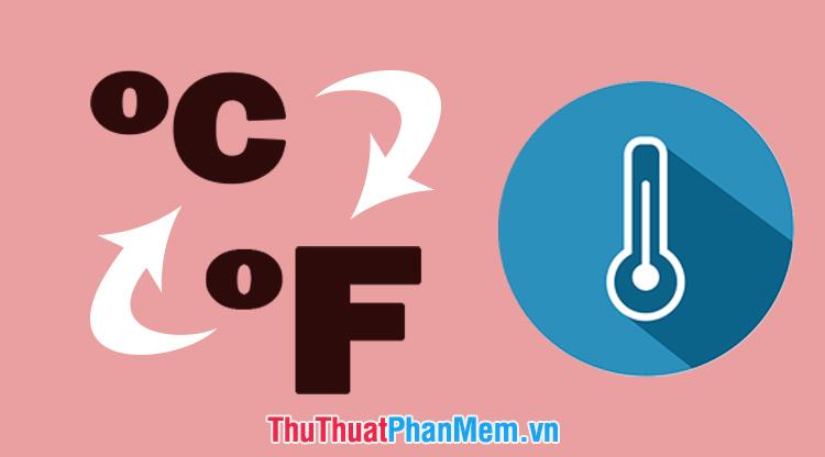 Độ F là gì Cách chuyển từ độ C sang độ F