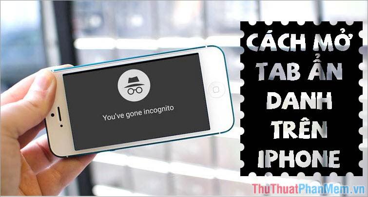 Cách dùng Tab ẩn danh trên điện thoại iPhone - Mở Tab ẩn danh trên iPhone