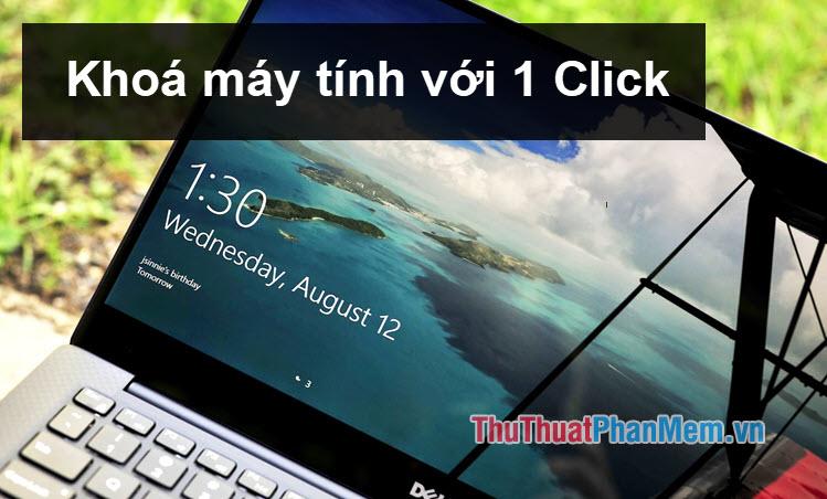 Cách khóa máy tính tạm thời chỉ bằng 1 click