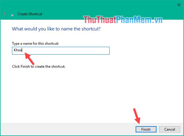 Đặt tên cho Shortcut sau đó nhấn Finish