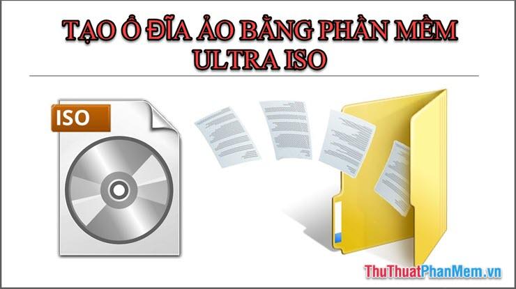 Cách tạo ổ đĩa ảo bằng phần mềm UltraISO