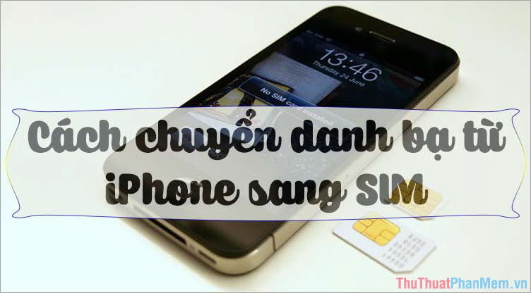 Cách chuyển danh bạ từ iPhone sang SIM
