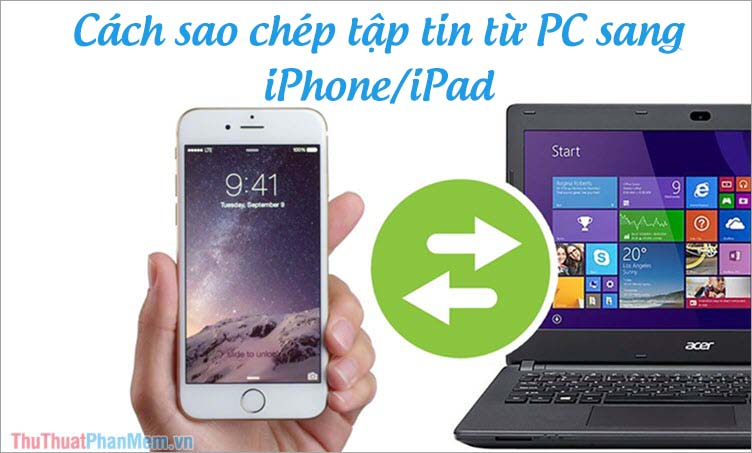 Cách copy sao chép file, tập tin từ máy tính sang iPhone/iPad dễ dàng