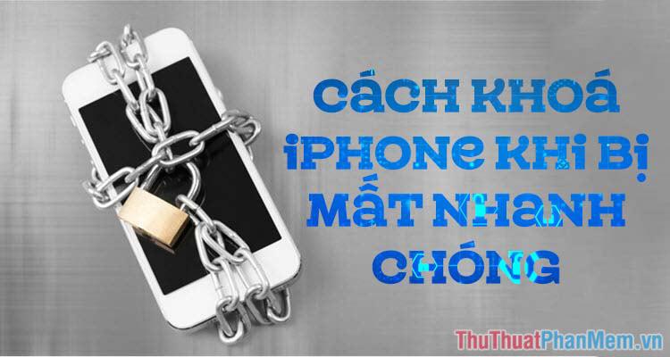 Cách khoá iPhone khi bị mất nhanh nhất