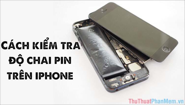 Cách kiểm tra độ chai pin iPhone chuẩn nhất