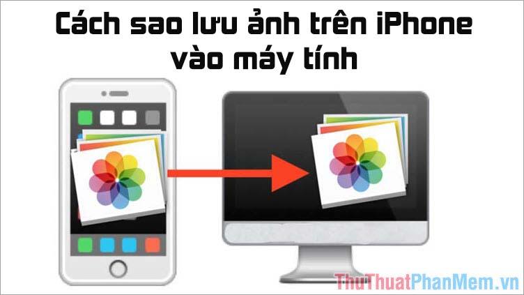Cách sao lưu ảnh trên iPhone vào máy tính