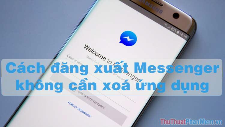 Cách thoát, đăng xuất khỏi Messenger mà không cần xóa ứng dụng
