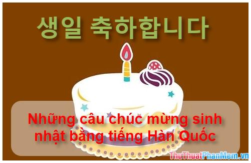 Những câu chúc mừng sinh nhật bằng tiếng Hàn Quốc hay và ý nghĩa nhất