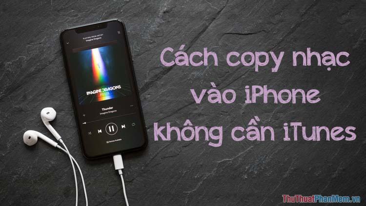 Cách copy nhạc vào iPhone không cần iTunes