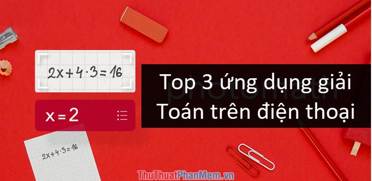Top 3 ứng dụng giải Toán trên điện thoại