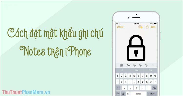 Cách đặt mật khẩu ghi chú Notes trên iPhone
